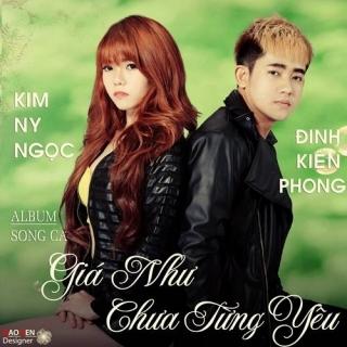 Giá Chưa Từng Yêu Nhau - Đinh Kiến Phong, Kim Ny Ngọc