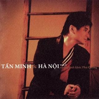 Tấn Minh & Hà Nội Vol 3 - Những Tình Khúc Phú Quang - Tấn Minh