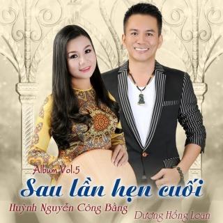 Sau Lần Hẹn Cuối - Dương Hồng Loan, Huỳnh Nguyễn Công Bằng