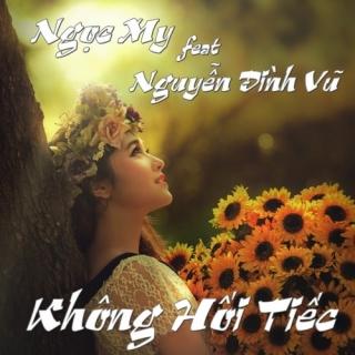 Không Hối Tiếc - Nguyễn Đình Vũ, Ngọc My