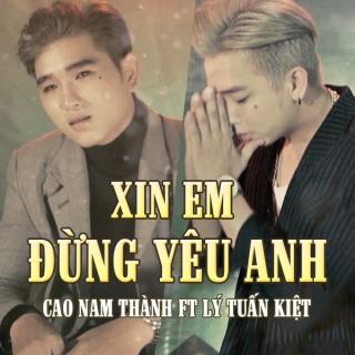 Xin Em Đừng Yêu Anh - Lý Tuấn Kiệt (HKT), Cao Nam Thành