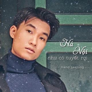 Hà Nội Như Có Tuyết Rơi - Hand Leajung