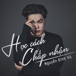 Học Cách Chấp Nhận (Single) - Nguyễn Đình Vũ