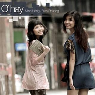 Ơ Hay - Nguyễn Minh Hằng, Bích Phương
