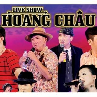 Live Show Hoàng Châu - Hoàng Châu