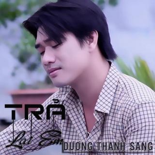 Trả Lại Em - Dương Thanh Sang