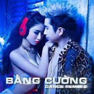 Bằng Cường Dance Remix 2 - Bằng Cường
