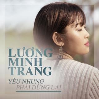Yêu Nhưng Phải Dừng Lại - Lương Minh Trang