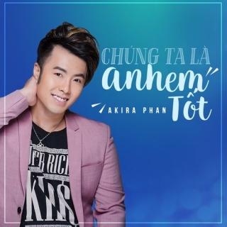 Chúng Ta Là Anh Em Tốt (Single) - Akira Phan