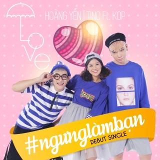 #NgungLamBan (Single) - Hoàng Yến Chibi, Tino, KOP