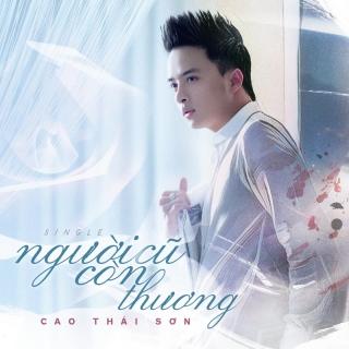 Người Cũ Còn Thương (Single) - Cao Thái Sơn