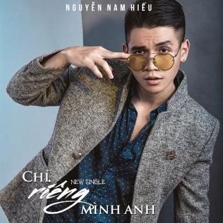 Chỉ Riêng Mình Anh (Single) - Nguyễn Nam Hiếu