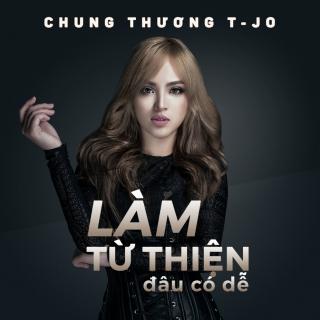 Làm Từ Thiện Đâu Có Dễ (Single) - Chung Thương T-JO