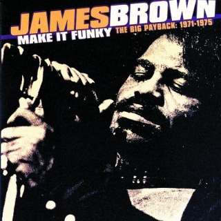 Make It Funky The Big Payback 1971 1975 - James Brown