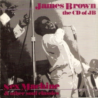 The CD Of JB Sex Machine And Other Soul Classics - James Brown