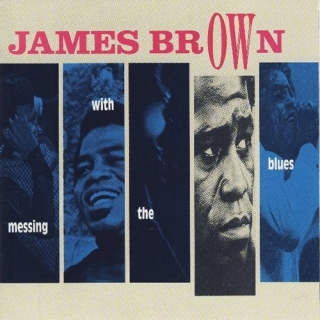 Messing With The Blues - James Brown
