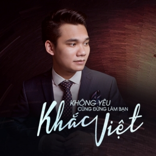 Không Yêu Cũng Đừng Làm Bạn - Khắc Việt