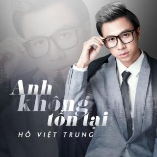 Anh Không Tồn Tại (Single) - Hồ Việt Trung
