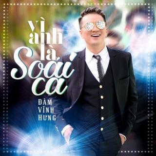 Vì Anh Là Soái Ca (Single) - Đàm Vĩnh Hưng
