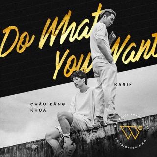 Do What You Want (Single) - Châu Đăng Khoa, Karik