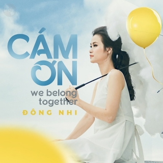 Cám Ơn (We Belong Together) (Single) - Đông Nhi