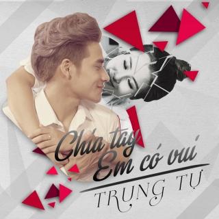 Chia Tay Em Có Vui (Single) - Trung Tự