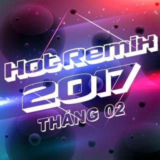 Nhạc Việt Remix Hot Tháng 02/2017 - Various Artists
