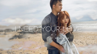 I Need Your Love - Sĩ Thanh