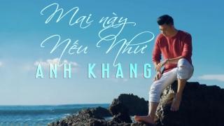 Mai Này Nếu Như - Anh Khang