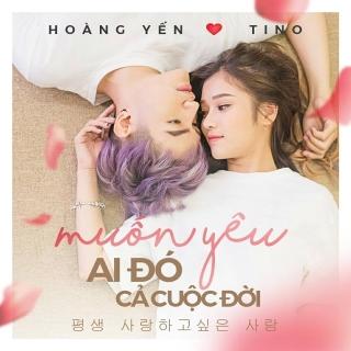 Muốn Yêu Ai Đó Cả Cuộc Đời (Single) - Hoàng Yến Chibi, Tino