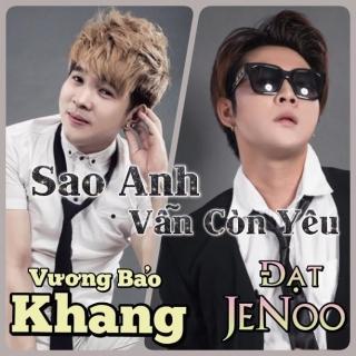 Sao Anh Vẫn Còn Yêu (Single) - Vương Bảo Khang, Đạt JeNoo