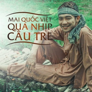 Qua Nhịp Cầu Tre - Mai Quốc Việt