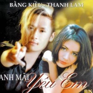 Anh Mãi Yêu Em - Thanh Lam, Bằng Kiều