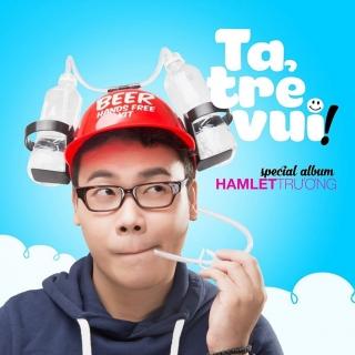 Ta Trẻ Vui - Hamlet Trương