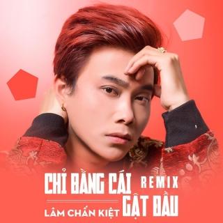 Chỉ Bằng Cái Gật Đầu (Remix) - Lâm Chấn Kiệt