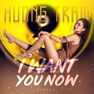 I Want You Now (Single) - Hương Tràm