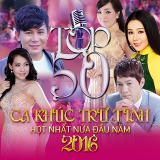 Top 50 Bài Hát Trữ Tình Được Nghe Nhiều Nhất Nửa Đầu 2016 - Various Artists