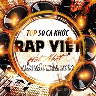 Top 50 Bài Hát Rap Việt Được Nghe Nhiều Nhất Nửa Đầu 2016 - Various Artists