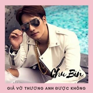 Giả Vờ Thương Anh Được Không (Single) - Chu Bin
