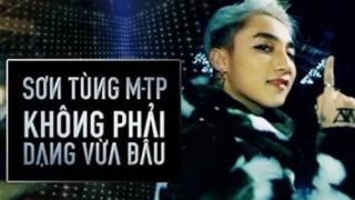 Không Phải Dạng Vừa Đâu - Sơn Tùng M-TP