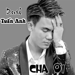 Cha Ơi (Single) - David Tuấn Anh