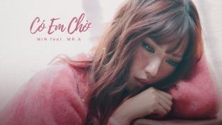 Có Em Chờ (Teaser) - Min, Mr.A