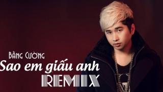 Sao Em Giấu Anh (Remix) - Bằng Cường
