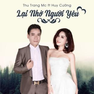 Lại Nhớ Người Yêu (Single) - Huy Cường, Thu Trang (MC)