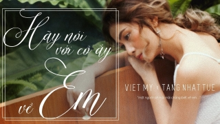 Hãy Nói Với Cô Ấy Về Em - Việt My