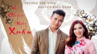 Kể Chuyện Ngày Xuân (Lyric) - Nguyễn Kiều Oanh, Trương Thế Vinh