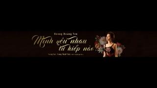 Mình Yêu Nhau Từ kiếp Nào (Shot MV) - Dương Hoàng Yến