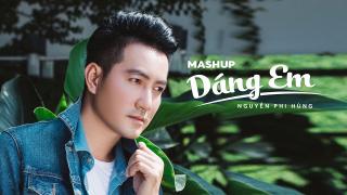 Mashup Dáng Em - Nguyễn Phi Hùng