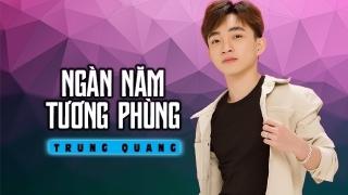 Ngàn Năm Tương Phùng - Trung Quang