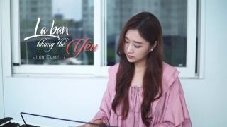 Là Bạn Không Thể Yêu (Cover) - JinJu